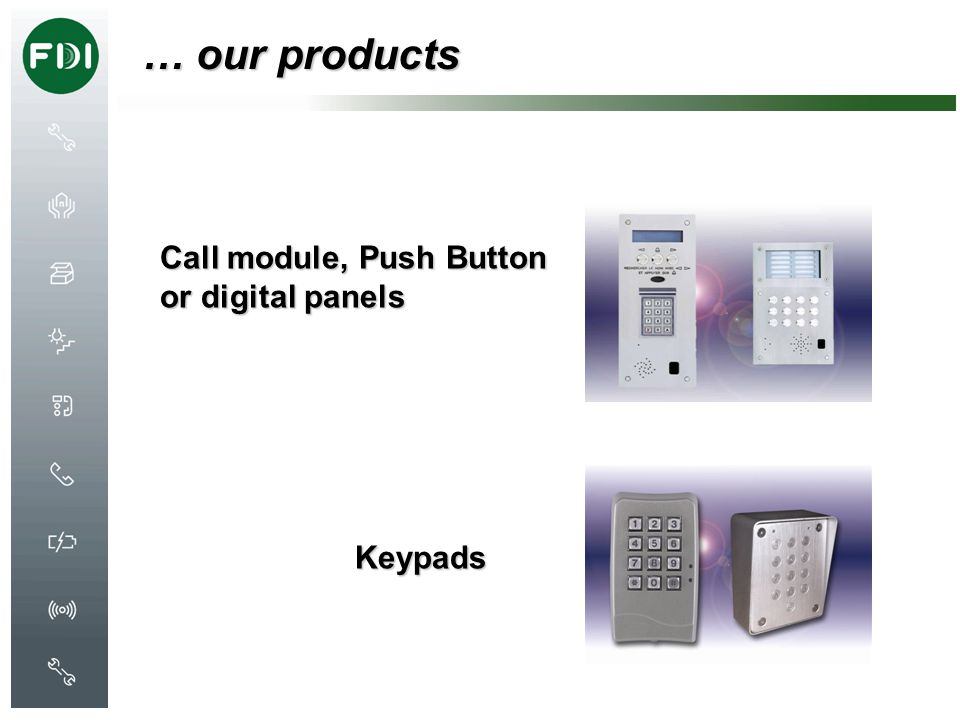 … our products Call module, Push Button or digital panels Keypads