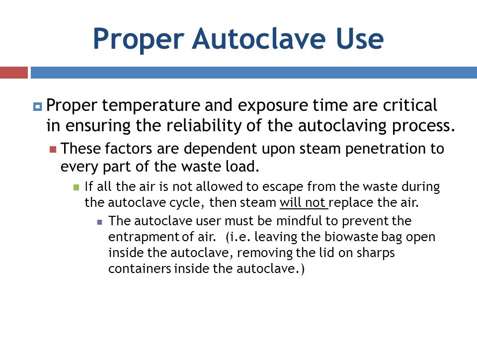 Proper Autoclave Use Proper temperature and exposure time are critical in ensuring the reliability of the autoclaving process.