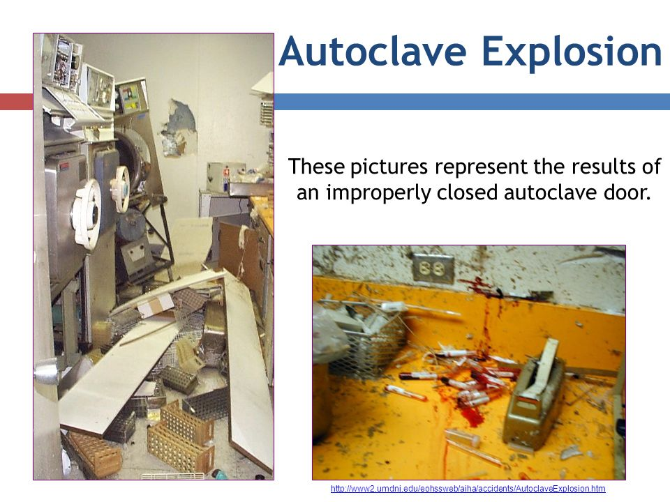 Autoclave Explosion These pictures represent the results of an improperly closed autoclave door.