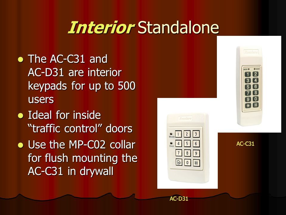 Interior Standalone The AC-C31 and AC-D31 are interior keypads for up to 500 users. Ideal for inside traffic control doors.