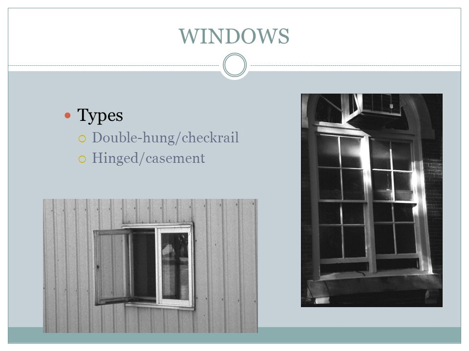 WINDOWS Types Double-hung/checkrail Hinged/casement