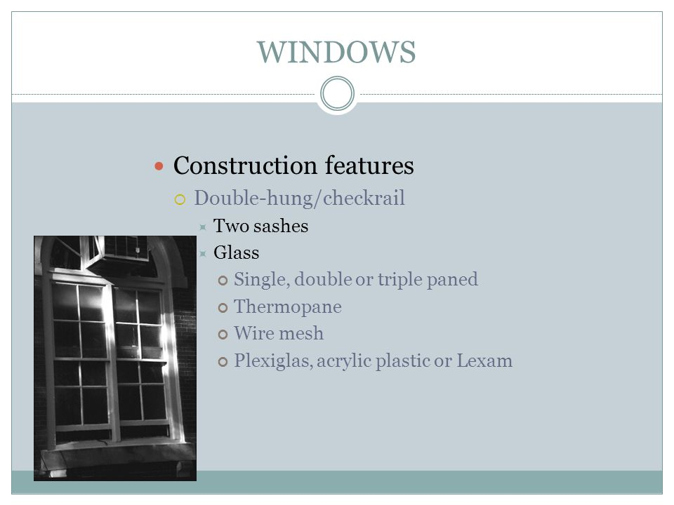 WINDOWS Construction features Double-hung/checkrail Two sashes Glass