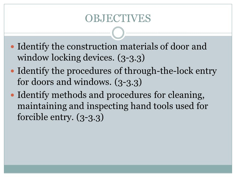 OBJECTIVES Identify the construction materials of door and window locking devices. (3-3.3)