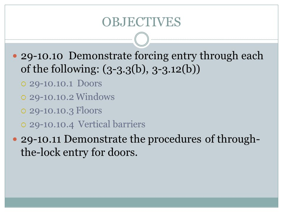 OBJECTIVES 29-10.10 Demonstrate forcing entry through each of the following: (3-3.3(b), 3-3.12(b))