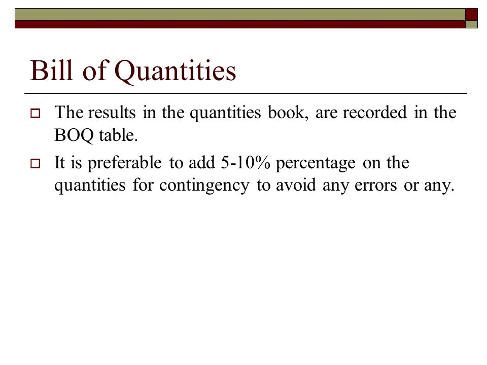 Bill of Quantities The results in the quantities book, are recorded in the BOQ table.