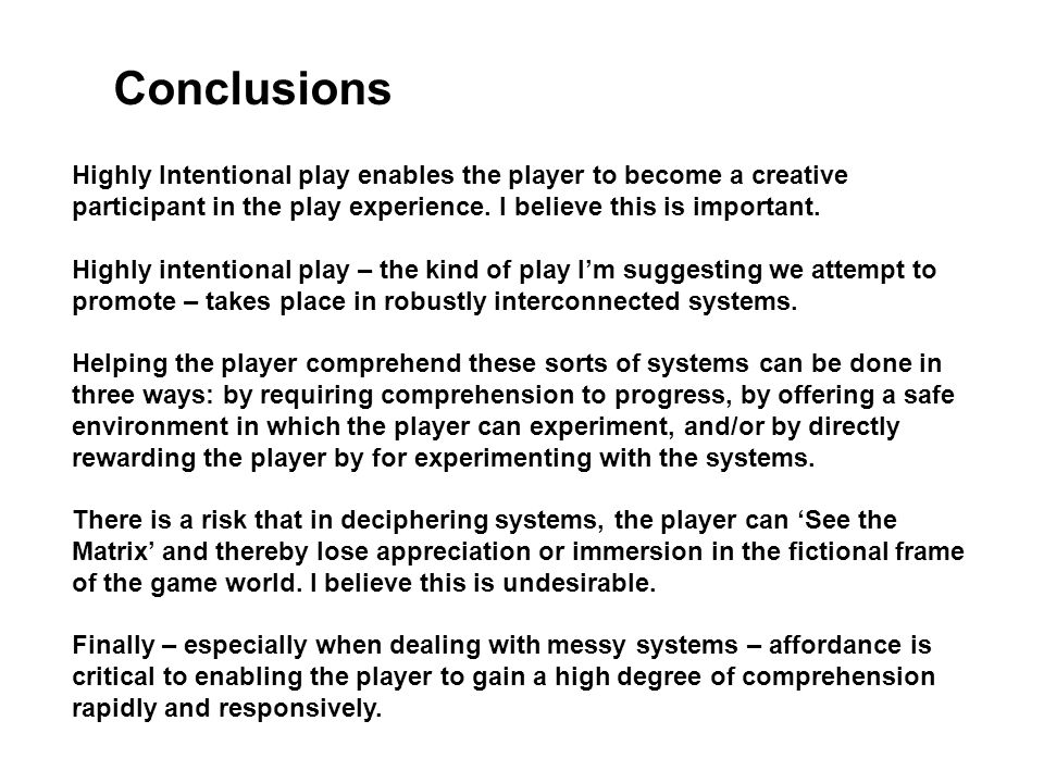 Conclusions Highly Intentional play enables the player to become a creative participant in the play experience. I believe this is important.
