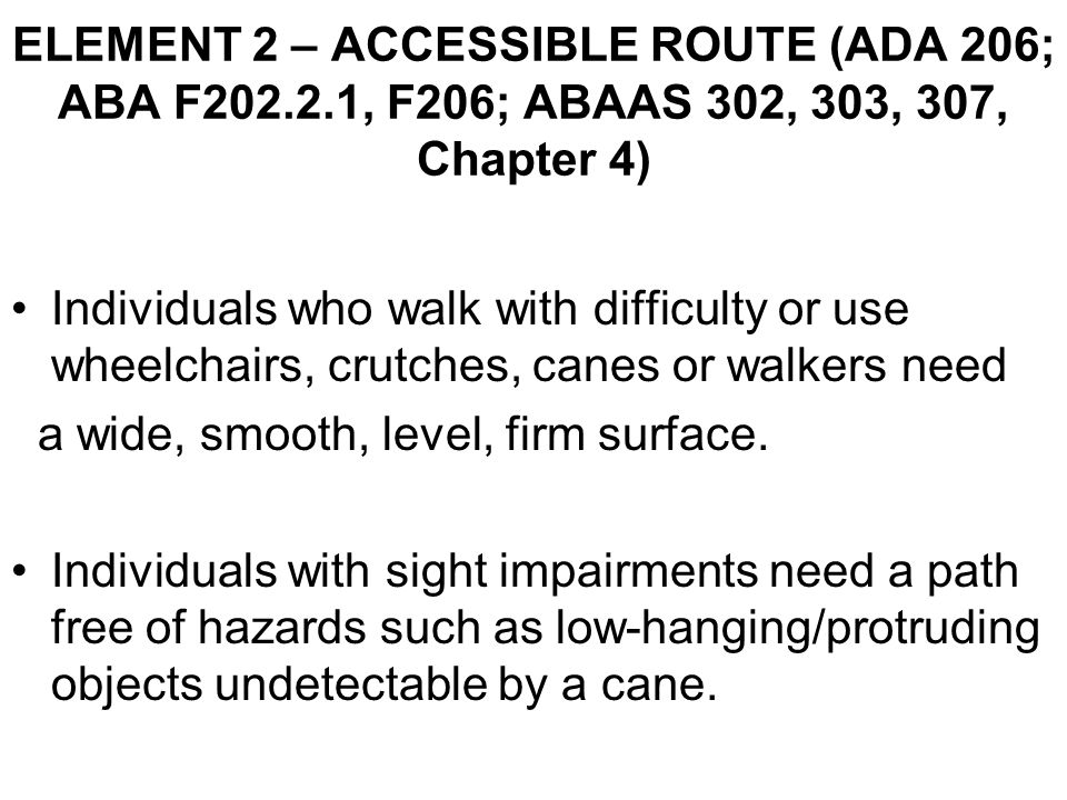 Individuals who walk with difficulty or use wheelchairs, crutches, canes or walkers need