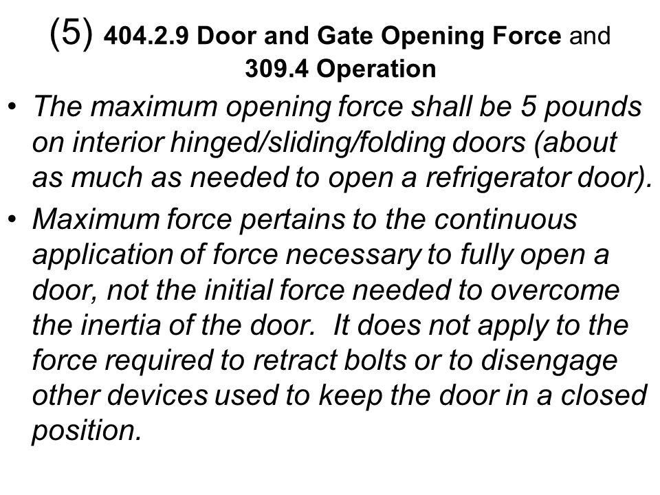 (5) 404.2.9 Door and Gate Opening Force and 309.4 Operation