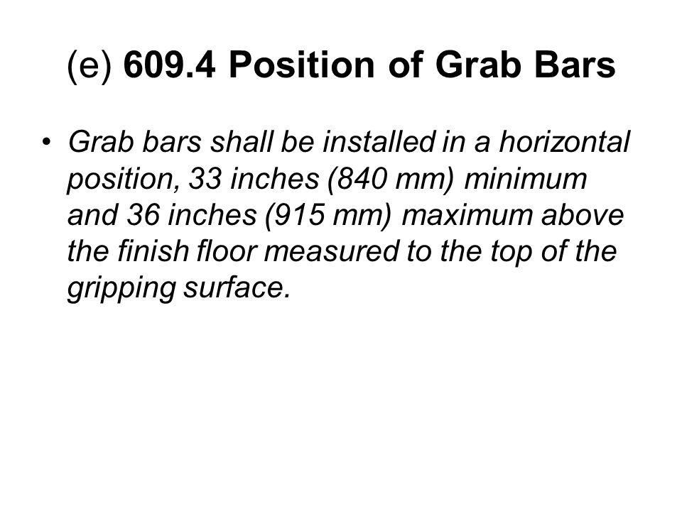 (e) 609.4 Position of Grab Bars