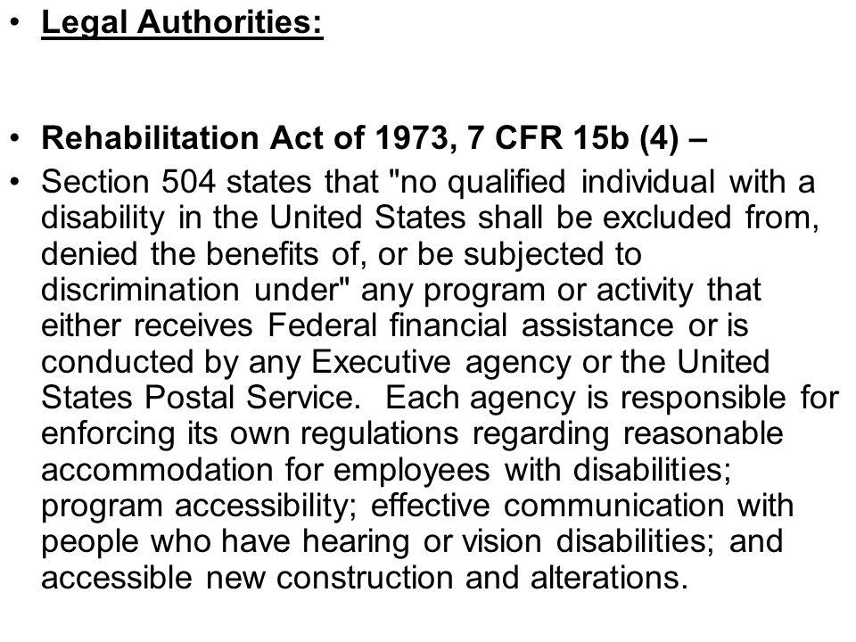 Legal Authorities: Rehabilitation Act of 1973, 7 CFR 15b (4) –