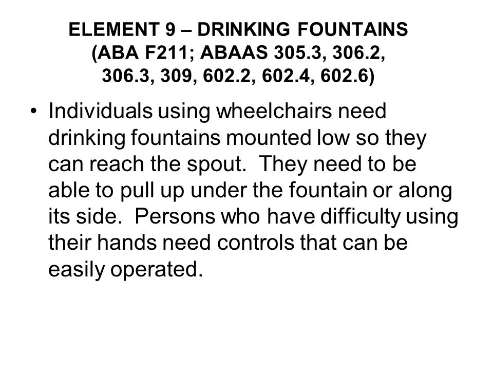 ELEMENT 9 – DRINKING FOUNTAINS (ABA F211; ABAAS 305. 3, 306. 2, 306