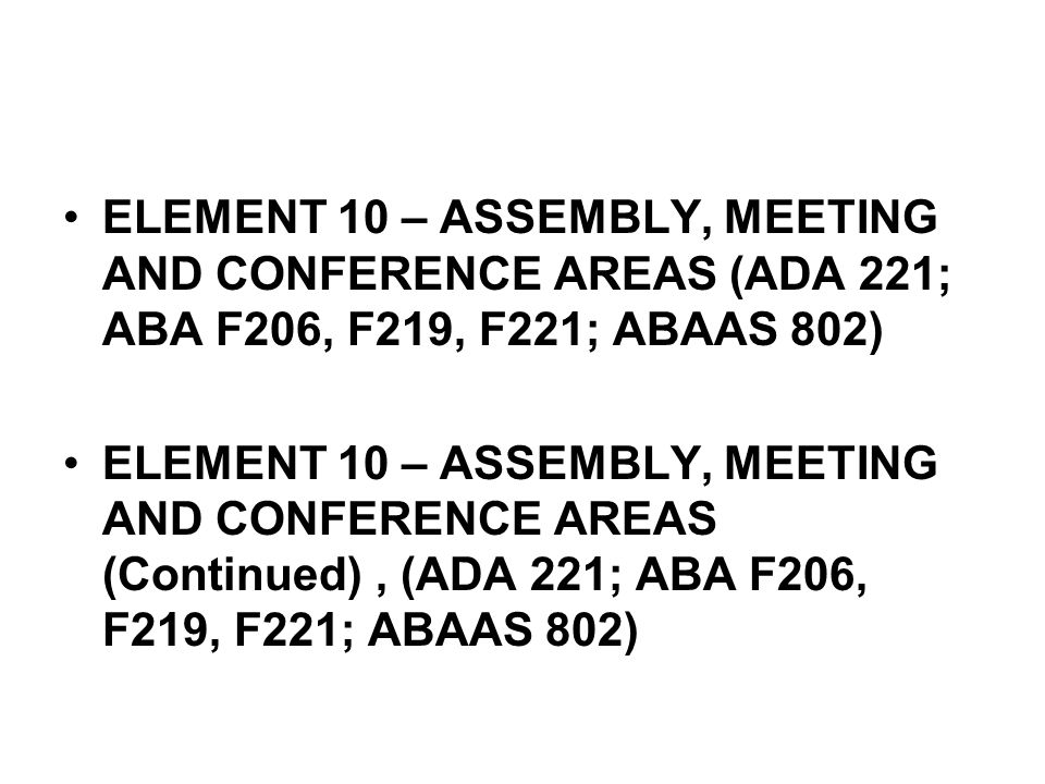 ELEMENT 10 – ASSEMBLY, MEETING AND CONFERENCE AREAS (ADA 221; ABA F206, F219, F221; ABAAS 802)
