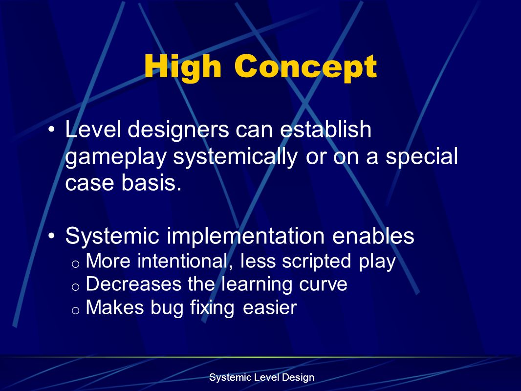 High Concept Level designers can establish gameplay systemically or on a special case basis. Systemic implementation enables.