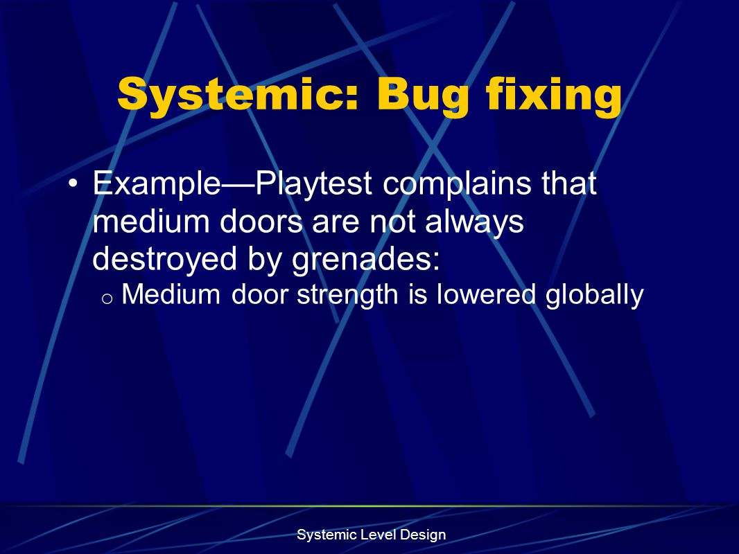 Systemic: Bug fixing Example—Playtest complains that medium doors are not always destroyed by grenades: