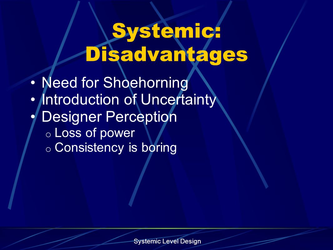 Systemic: Disadvantages