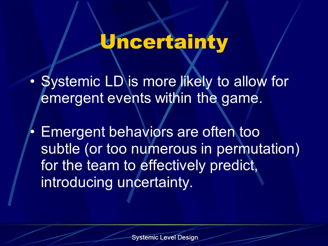 Uncertainty Systemic LD is more likely to allow for emergent events within the game.