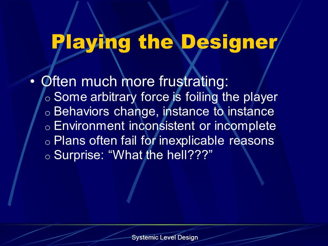 Playing the Designer Often much more frustrating: