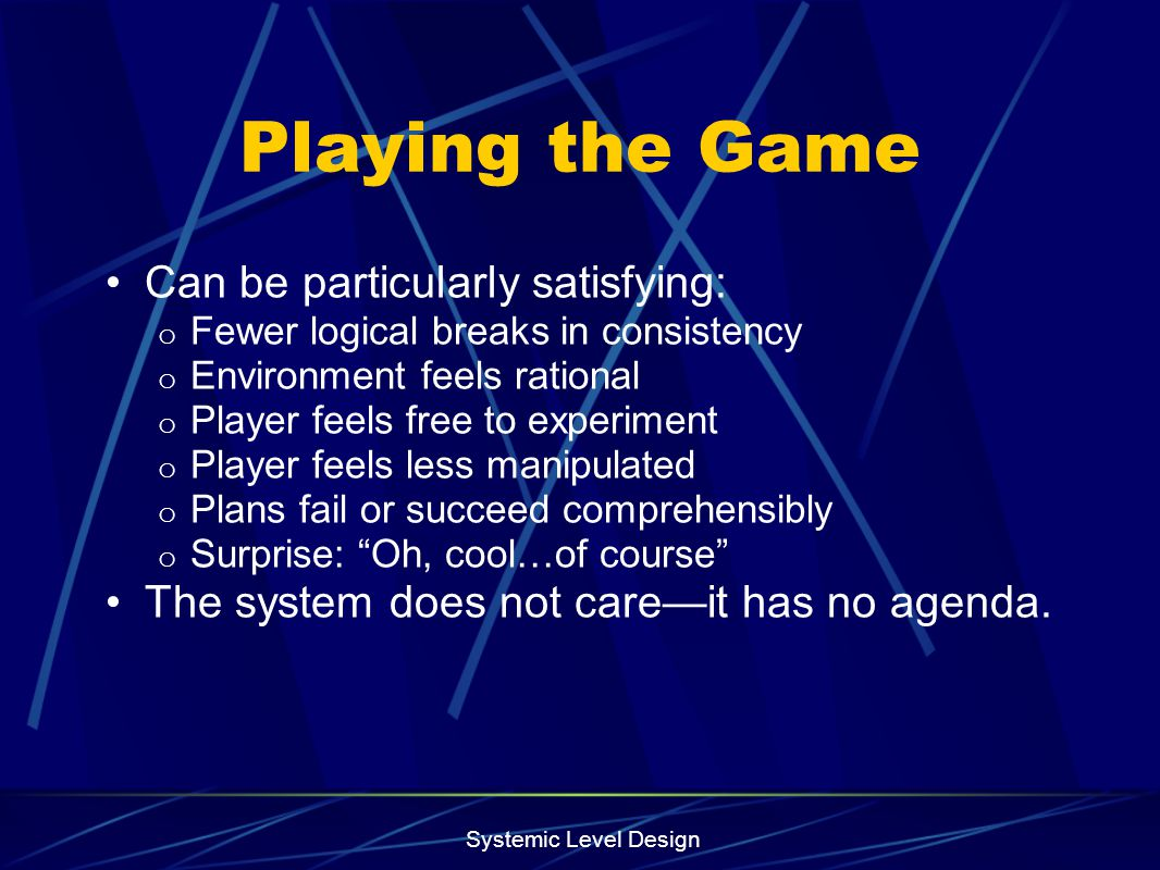 Playing the Game Can be particularly satisfying: