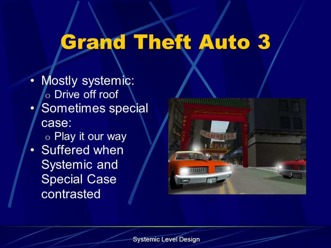 Grand Theft Auto 3 Mostly systemic: Sometimes special case: