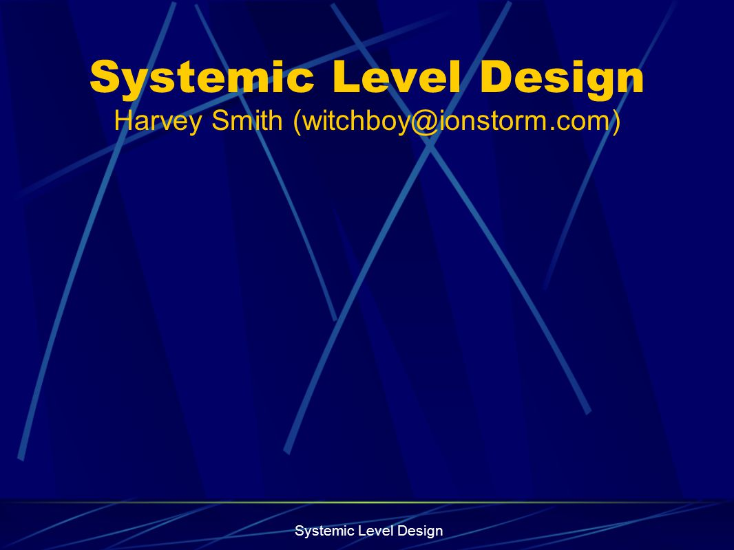 Systemic Level Design Harvey Smith (witchboy@ionstorm.com)