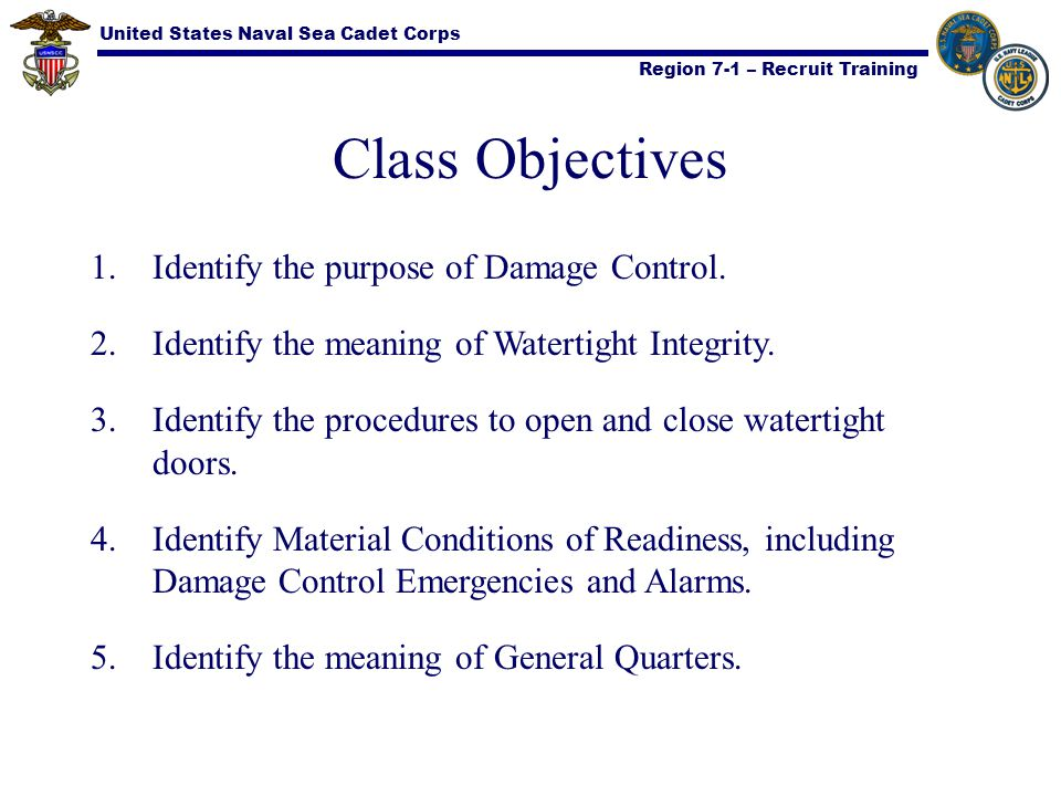 Class Objectives Identify the purpose of Damage Control.