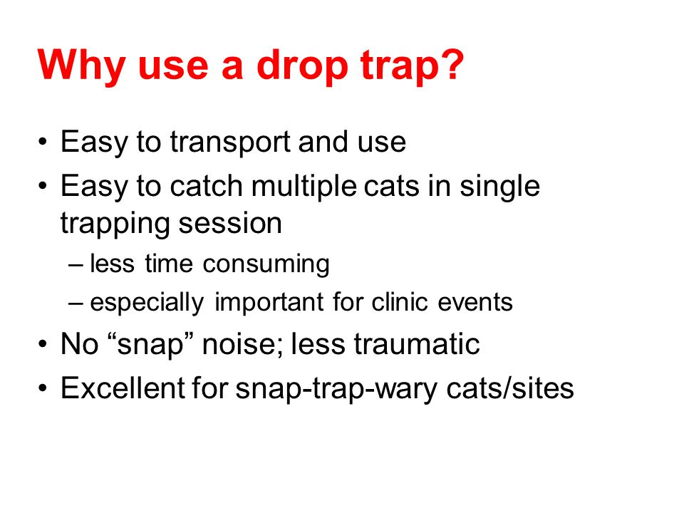 Why use a drop trap Easy to transport and use