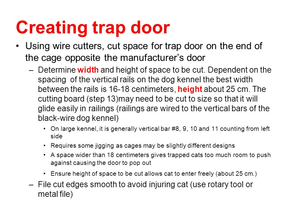 Creating trap door Using wire cutters, cut space for trap door on the end of the cage opposite the manufacturer's door.