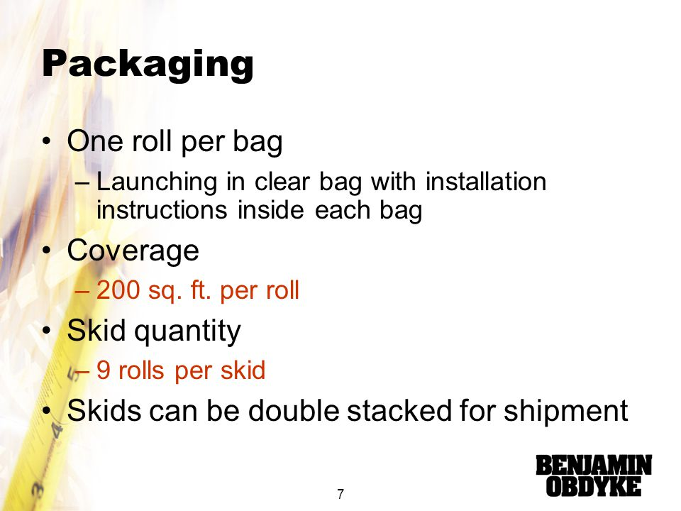 Packaging One roll per bag Coverage Skid quantity