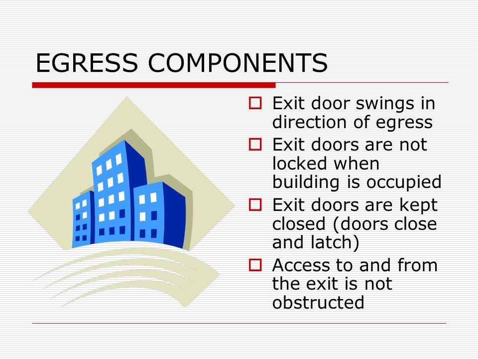 EGRESS COMPONENTS Exit door swings in direction of egress