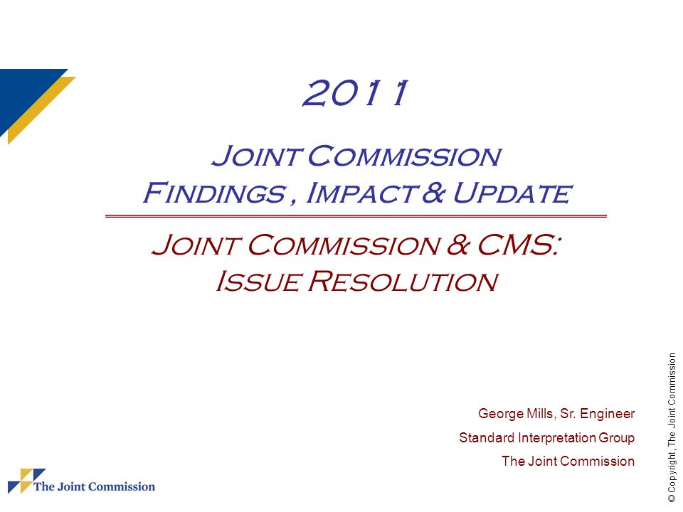 2011 Joint Commission Findings , Impact & Update Joint Commission & CMS: Issue Resolution