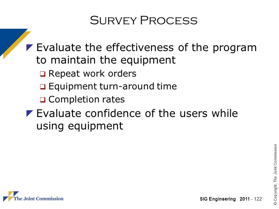 Survey Process Evaluate the effectiveness of the program to maintain the equipment. Repeat work orders.