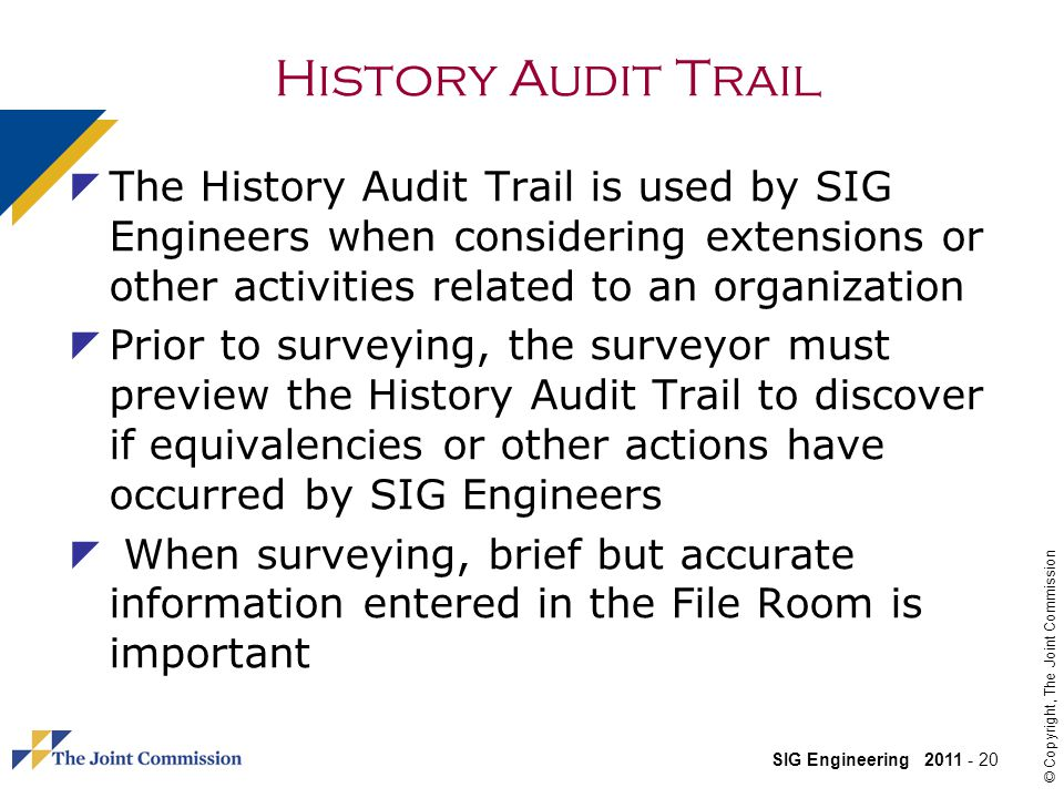 History Audit Trail The History Audit Trail is used by SIG Engineers when considering extensions or other activities related to an organization.