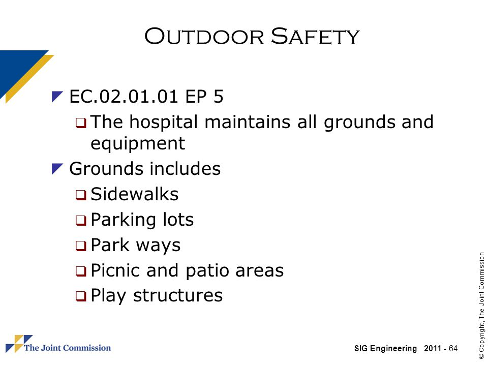 Outdoor Safety EC.02.01.01 EP 5. The hospital maintains all grounds and equipment. Grounds includes.