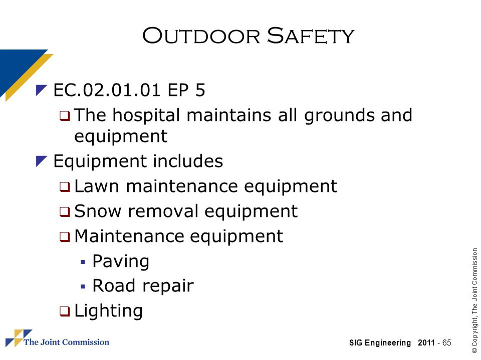 Outdoor Safety EC.02.01.01 EP 5. The hospital maintains all grounds and equipment. Equipment includes.