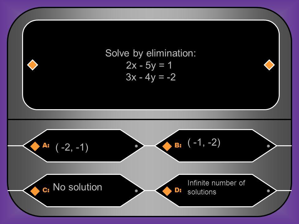 Solve by elimination: 2x - 5y = 1 3x - 4y = -2 ( -1, -2) ( -2, -1)