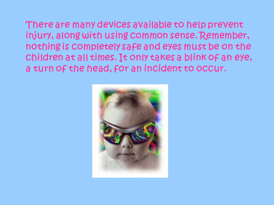 There are many devices available to help prevent injury, along with using common sense.