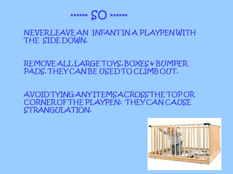 ****** SO ****** NEVER LEAVE AN INFANT IN A PLAYPEN WITH THE SIDE DOWN.