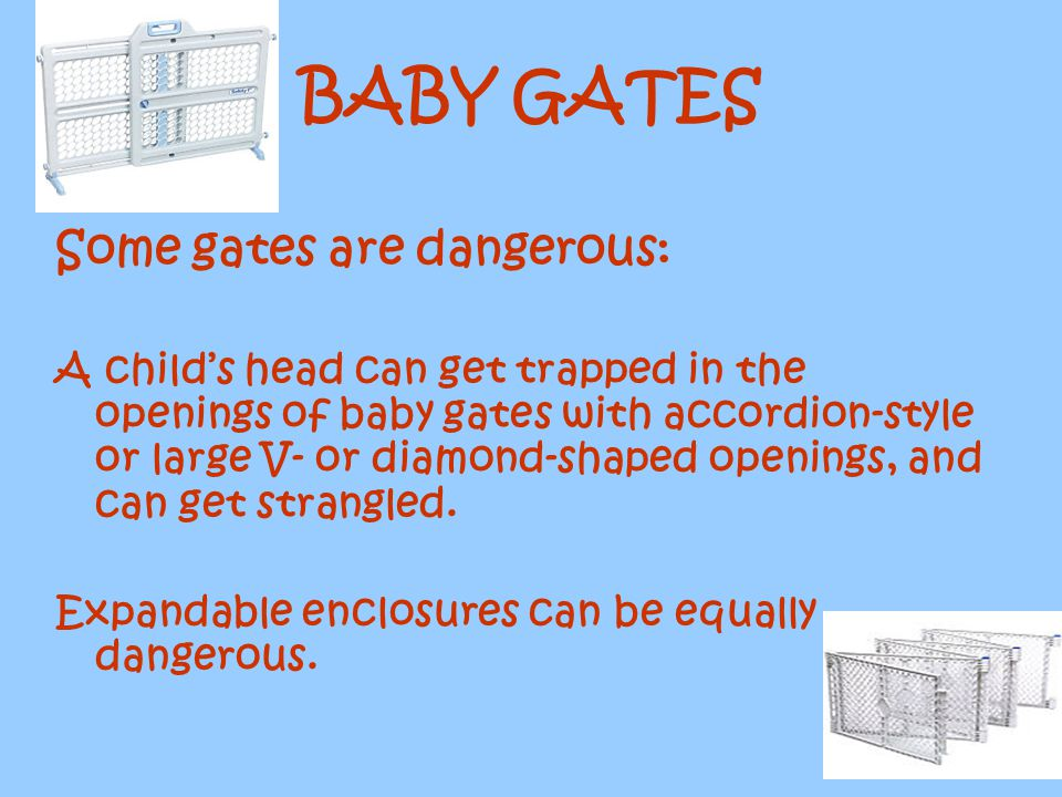 BABY GATES Some gates are dangerous: