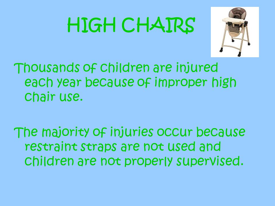 HIGH CHAIRS Thousands of children are injured each year because of improper high chair use.