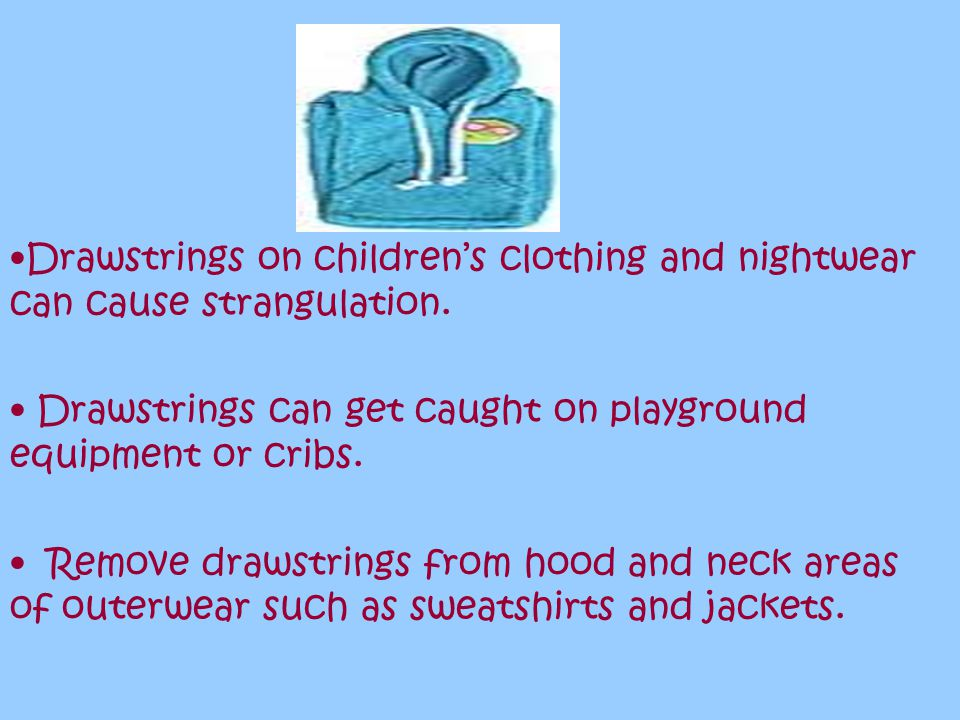 Drawstrings on children's clothing and nightwear can cause strangulation.