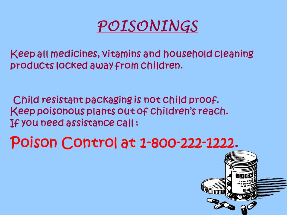 POISONINGS Poison Control at 1-800-222-1222.