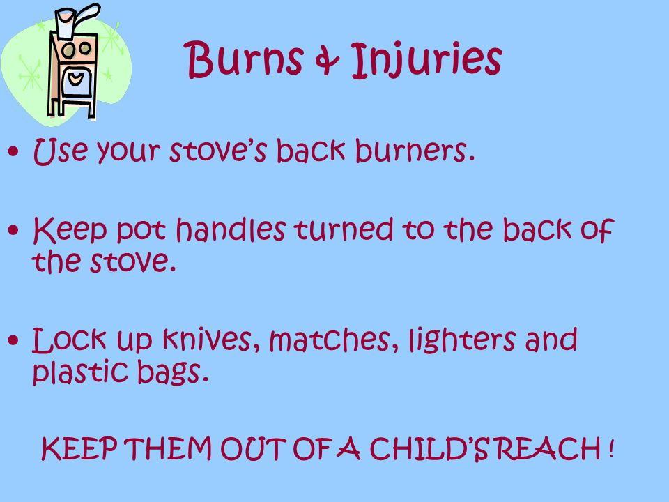 Burns & Injuries Use your stove's back burners.