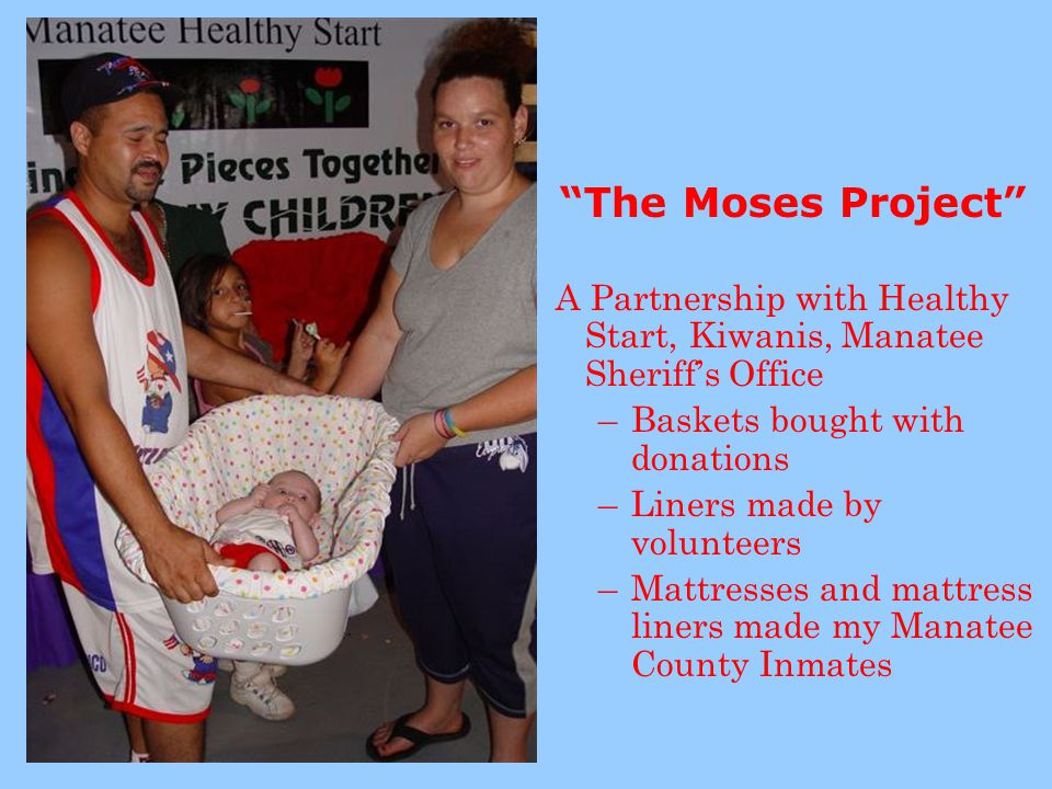 The Moses Project A Partnership with Healthy Start, Kiwanis, Manatee Sheriff's Office. Baskets bought with donations.