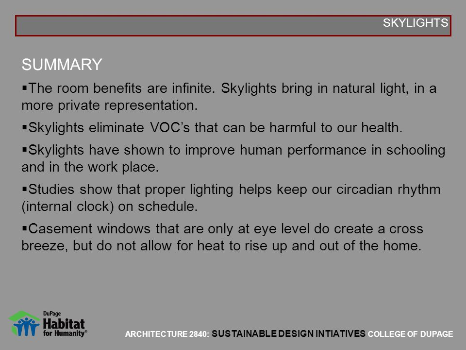 SKYLIGHTS SUMMARY. The room benefits are infinite. Skylights bring in natural light, in a more private representation.