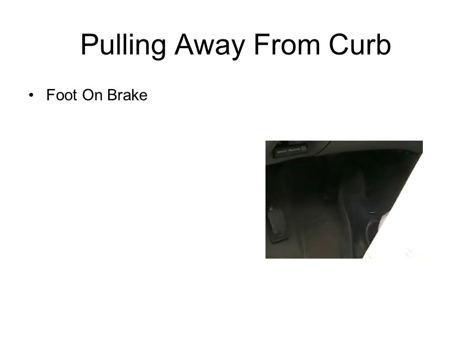 Pulling Away From Curb Foot On Brake