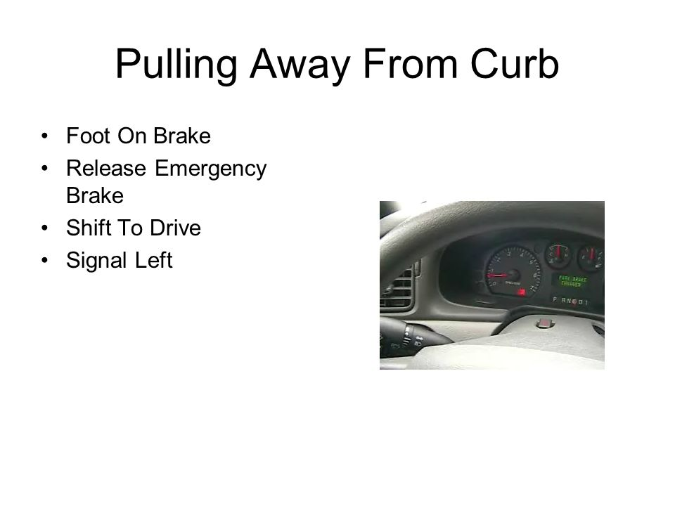 Pulling Away From Curb Foot On Brake Release Emergency Brake