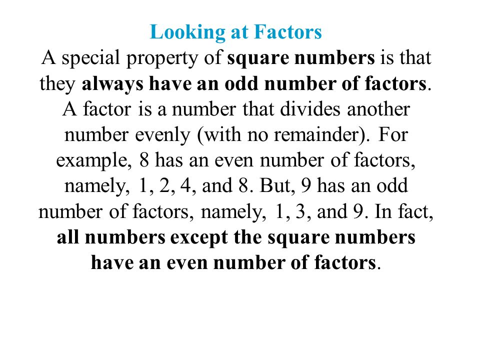 Looking at Factors A special property of square numbers is that they always have an odd number of factors.