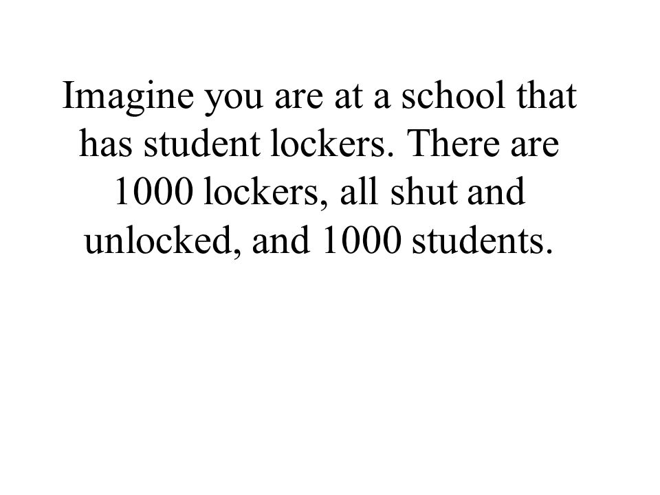 Imagine you are at a school that has student lockers