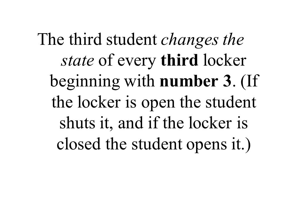 The third student changes the state of every third locker beginning with number 3.
