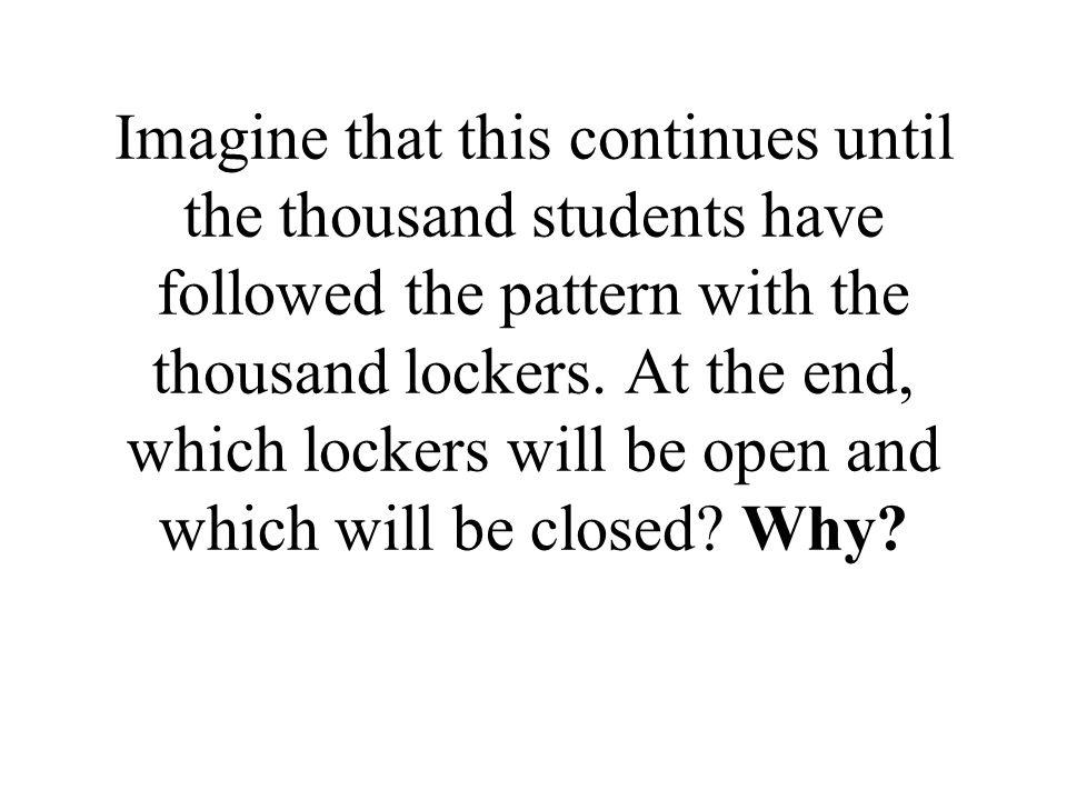 Imagine that this continues until the thousand students have followed the pattern with the thousand lockers.